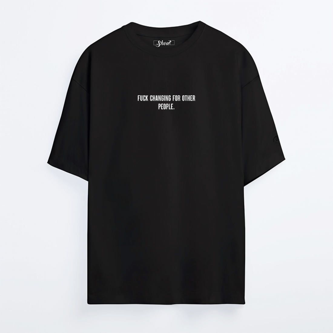 Oversize Shout Fuck Changing For Other People Unisex T-Shirt